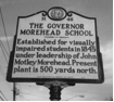 NC Highway Historical Marker The Governor Morehead School Established for visually impaired students in 1845 under leadership of John Motley Morehead. Present Plant is 500 yards north.